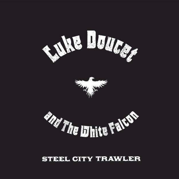 Steel City Trawler - Luke Doucet and the White Falcon